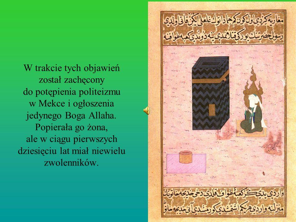 W trakcie tych objawień został zachęcony do potępienia politeizmu w Mekce i ogłoszenia jedynego Boga Allaha. Popierała go żona, ale w ciągu pierwszych