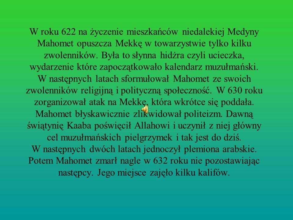 W roku 622 na życzenie mieszkańców niedalekiej Medyny Mahomet opuszcza Mekkę w towarzystwie tylko kilku zwolenników. Była to słynna hidżra czyli uciec