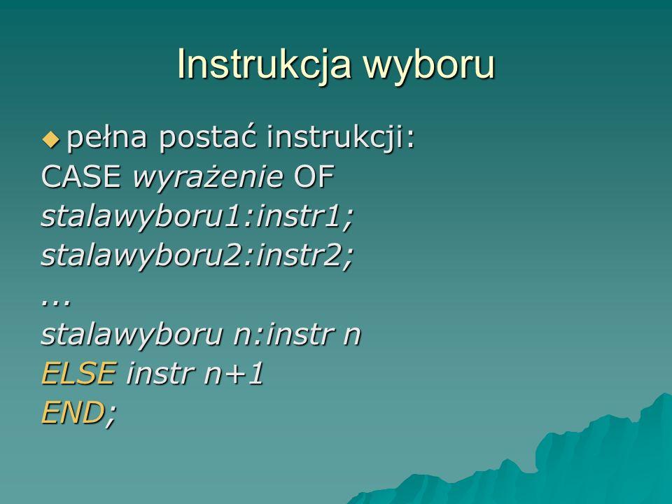 Instrukcja wyboru pełna postać instrukcji: pełna postać instrukcji: CASE wyrażenie OF stalawyboru1:instr1;stalawyboru2:instr2;... stalawyboru n:instr