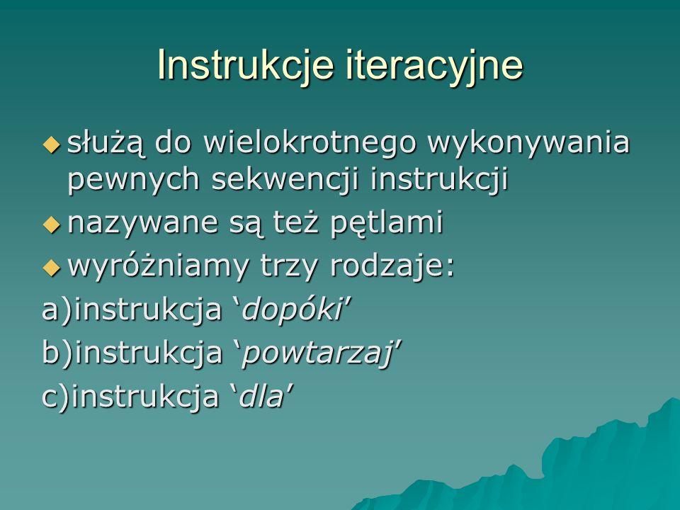 Instrukcje iteracyjne służą do wielokrotnego wykonywania pewnych sekwencji instrukcji służą do wielokrotnego wykonywania pewnych sekwencji instrukcji