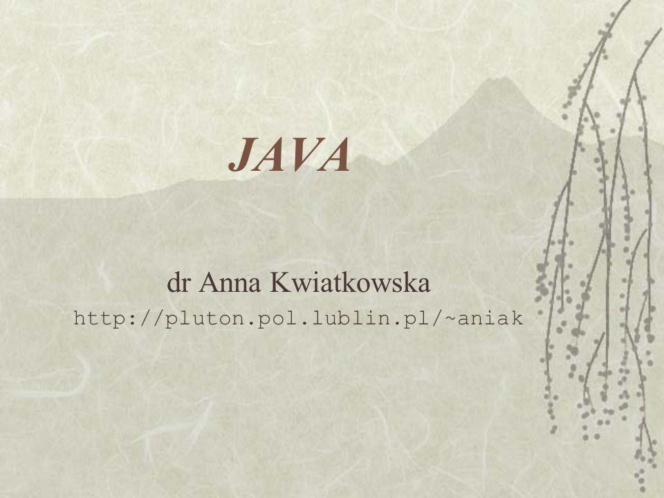 JAVA dr Anna Kwiatkowska http://pluton.pol.lublin.pl/~aniak