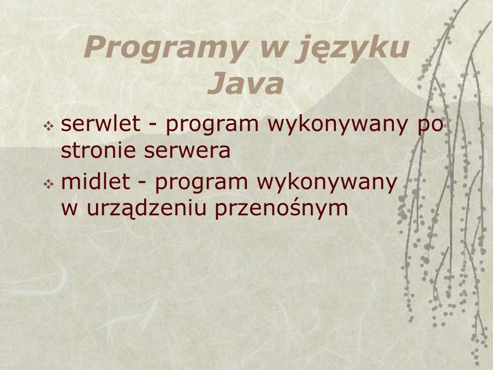 Programy w języku Java serwlet - program wykonywany po stronie serwera midlet - program wykonywany w urządzeniu przenośnym