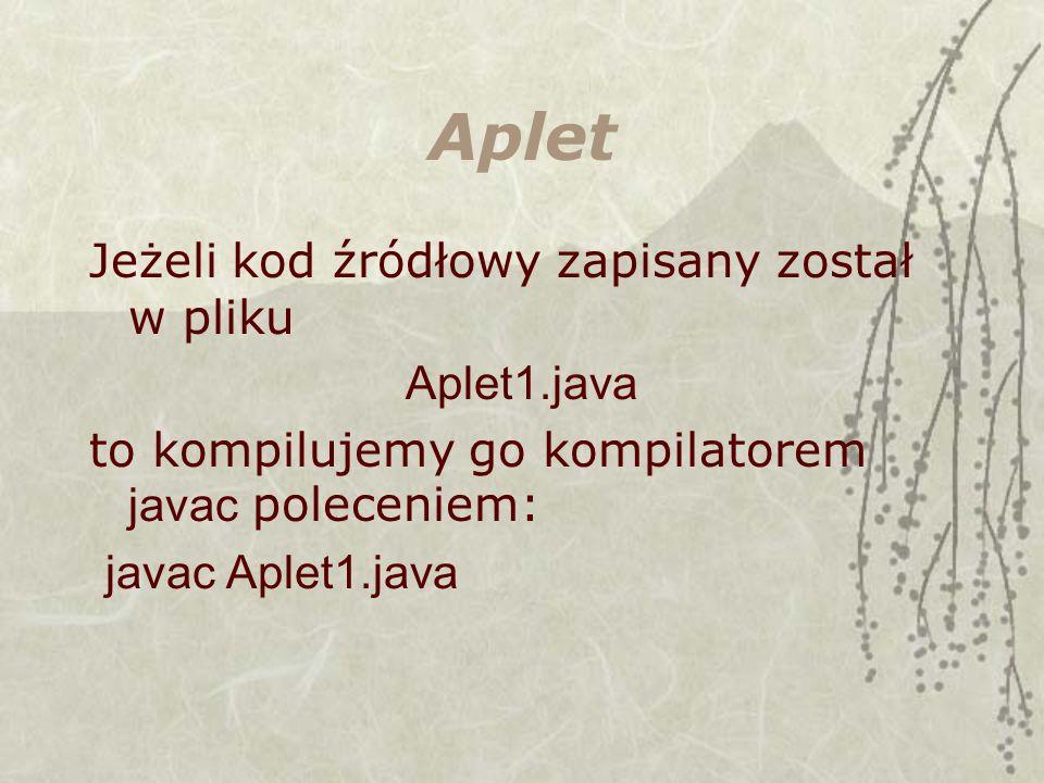 Aplet Jeżeli kod źródłowy zapisany został w pliku Aplet1.java to kompilujemy go kompilatorem javac poleceniem: javac Aplet1.java