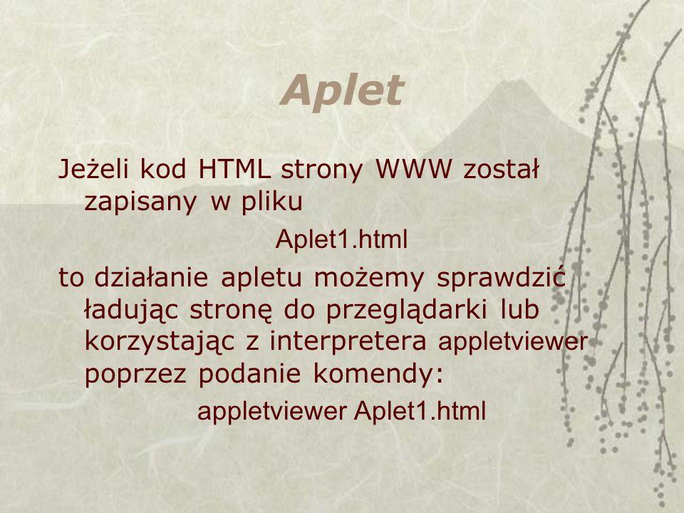Aplet Jeżeli kod HTML strony WWW został zapisany w pliku Aplet1.html to działanie apletu możemy sprawdzić ładując stronę do przeglądarki lub korzystając z interpretera appletviewer poprzez podanie komendy: appletviewer Aplet1.html