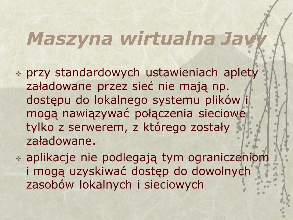 Maszyna wirtualna Javy przy standardowych ustawieniach aplety załadowane przez sieć nie mają np. dostępu do lokalnego systemu plików i mogą nawiązywać