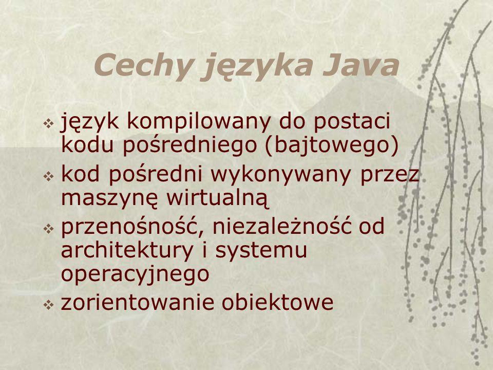Cechy języka Java język kompilowany do postaci kodu pośredniego (bajtowego) kod pośredni wykonywany przez maszynę wirtualną przenośność, niezależność od architektury i systemu operacyjnego zorientowanie obiektowe