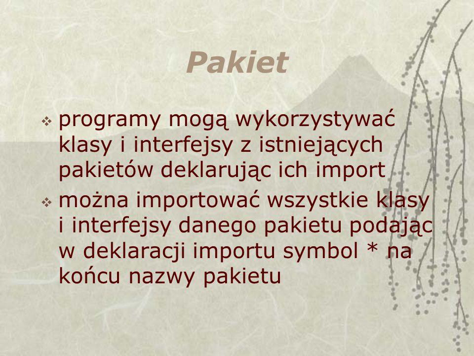 programy mogą wykorzystywać klasy i interfejsy z istniejących pakietów deklarując ich import można importować wszystkie klasy i interfejsy danego pakietu podając w deklaracji importu symbol * na końcu nazwy pakietu