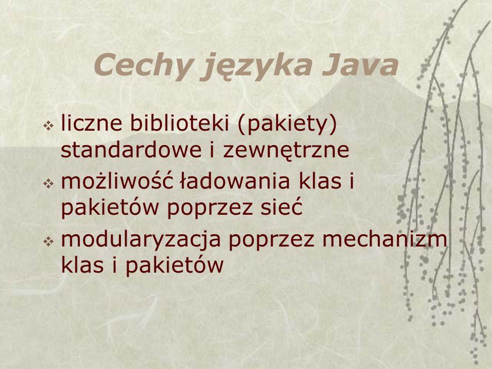 Cechy języka Java liczne biblioteki (pakiety) standardowe i zewnętrzne możliwość ładowania klas i pakietów poprzez sieć modularyzacja poprzez mechanizm klas i pakietów