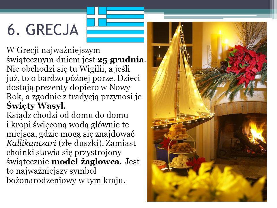 6. GRECJA W Grecji najważniejszym świątecznym dniem jest 25 grudnia. Nie obchodzi się tu Wigilii, a jeśli już, to o bardzo późnej porze. Dzieci dostaj