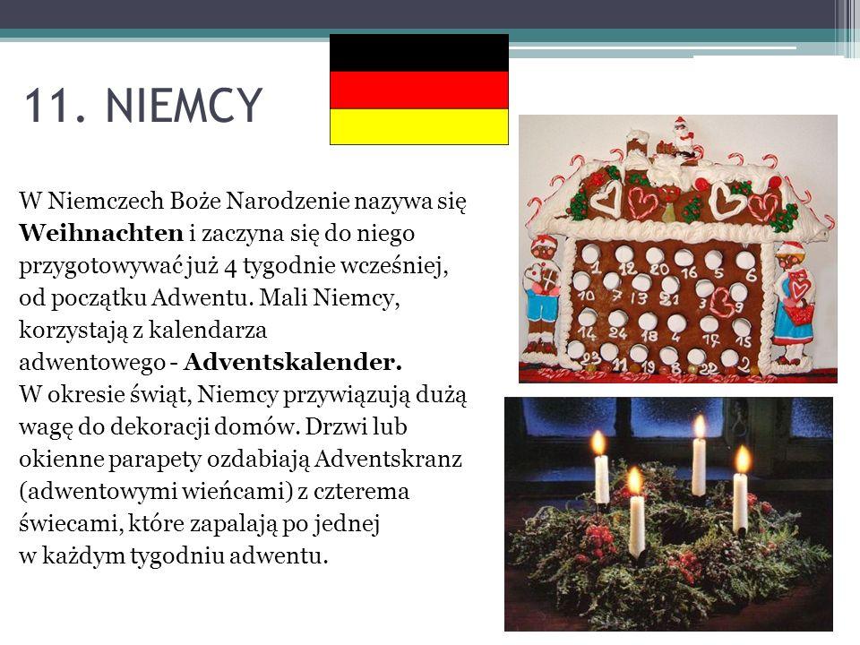 11. NIEMCY W Niemczech Boże Narodzenie nazywa się Weihnachten i zaczyna się do niego przygotowywać już 4 tygodnie wcześniej, od początku Adwentu. Mali