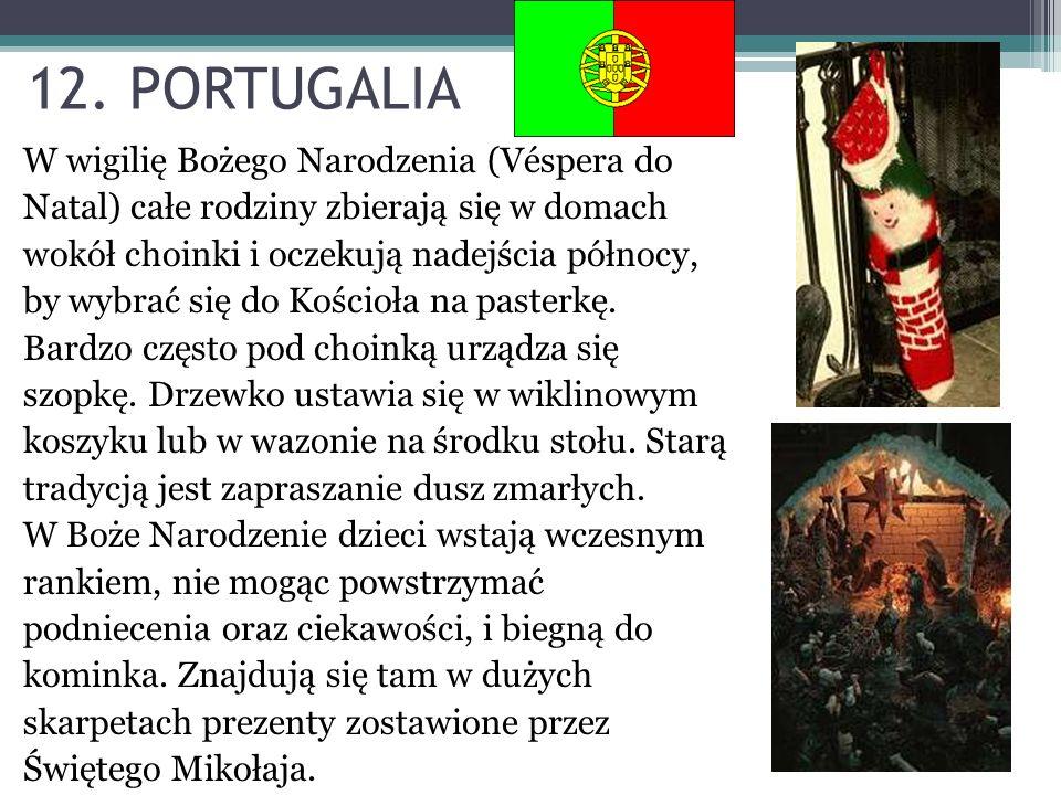 12. PORTUGALIA W wigilię Bożego Narodzenia (Véspera do Natal) całe rodziny zbierają się w domach wokół choinki i oczekują nadejścia północy, by wybrać