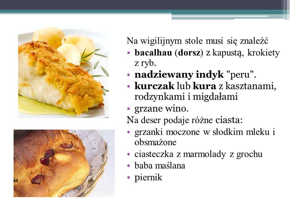 Na wigilijnym stole musi się znaleźć bacalhau (dorsz) z kapustą, krokiety z ryb. nadziewany indyk