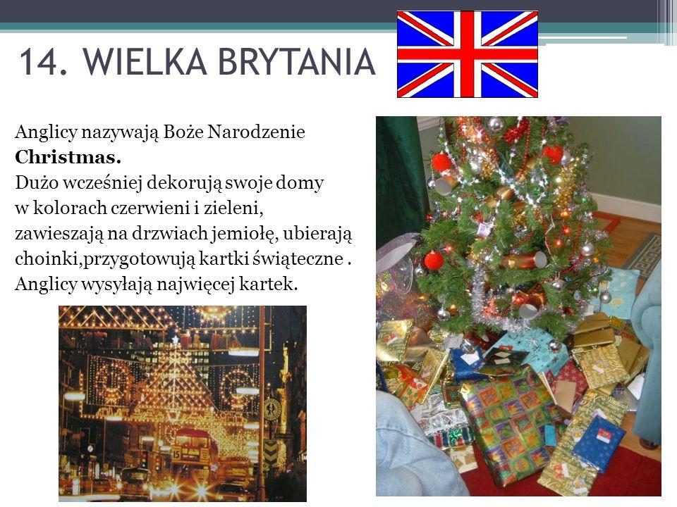 14. WIELKA BRYTANIA Anglicy nazywają Boże Narodzenie Christmas. Dużo wcześniej dekorują swoje domy w kolorach czerwieni i zieleni, zawieszają na drzwi