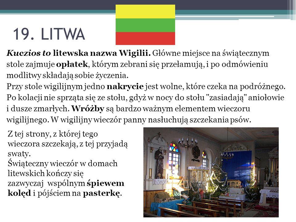 19. LITWA Kuczios to litewska nazwa Wigilii. Główne miejsce na świątecznym stole zajmuje opłatek, którym zebrani się przełamują, i po odmówieniu modli