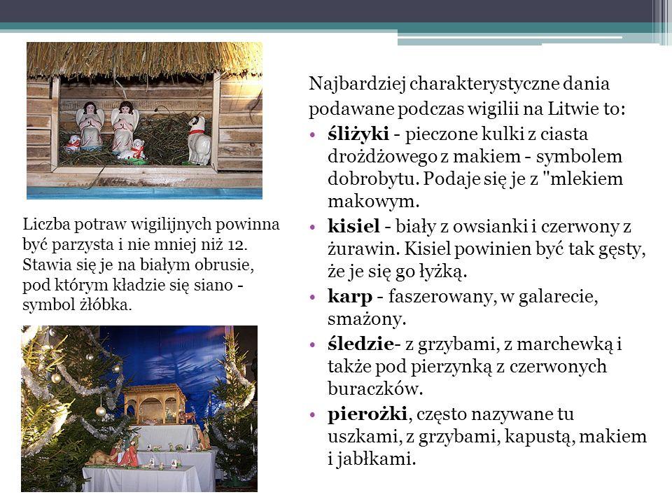 Najbardziej charakterystyczne dania podawane podczas wigilii na Litwie to: śliżyki - pieczone kulki z ciasta drożdżowego z makiem - symbolem dobrobytu