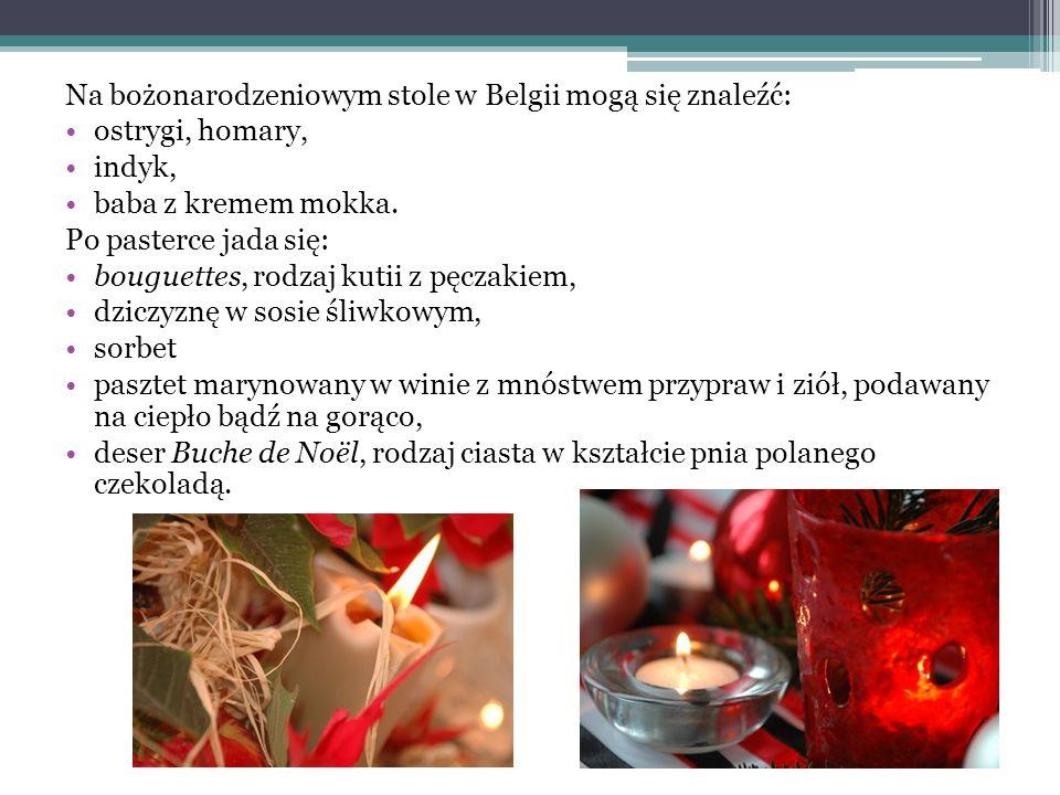 Na bożonarodzeniowym stole w Belgii mogą się znaleźć: ostrygi, homary, indyk, baba z kremem mokka. Po pasterce jada się: bouguettes, rodzaj kutii z pę