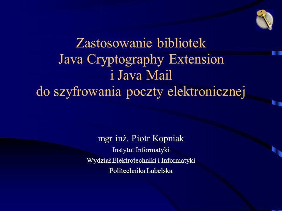 Zastosowanie bibliotek Java Cryptography Extension i Java Mail do szyfrowania poczty elektronicznej mgr inż.