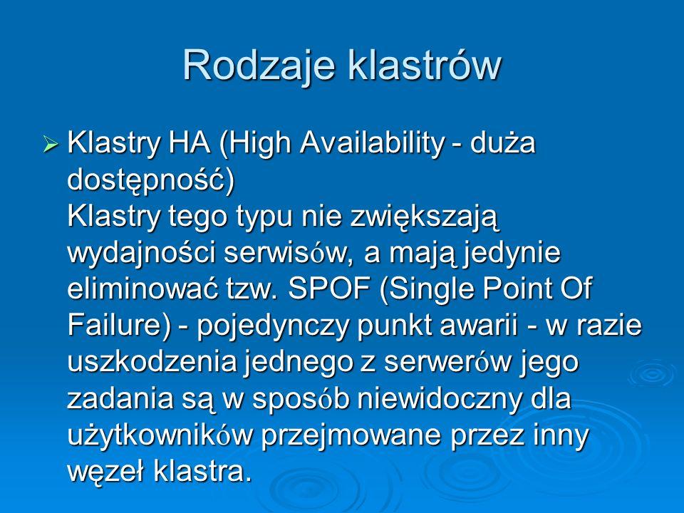 Rodzaje klastrów Klastry HA (High Availability - duża dostępność) Klastry tego typu nie zwiększają wydajności serwis ó w, a mają jedynie eliminować tz