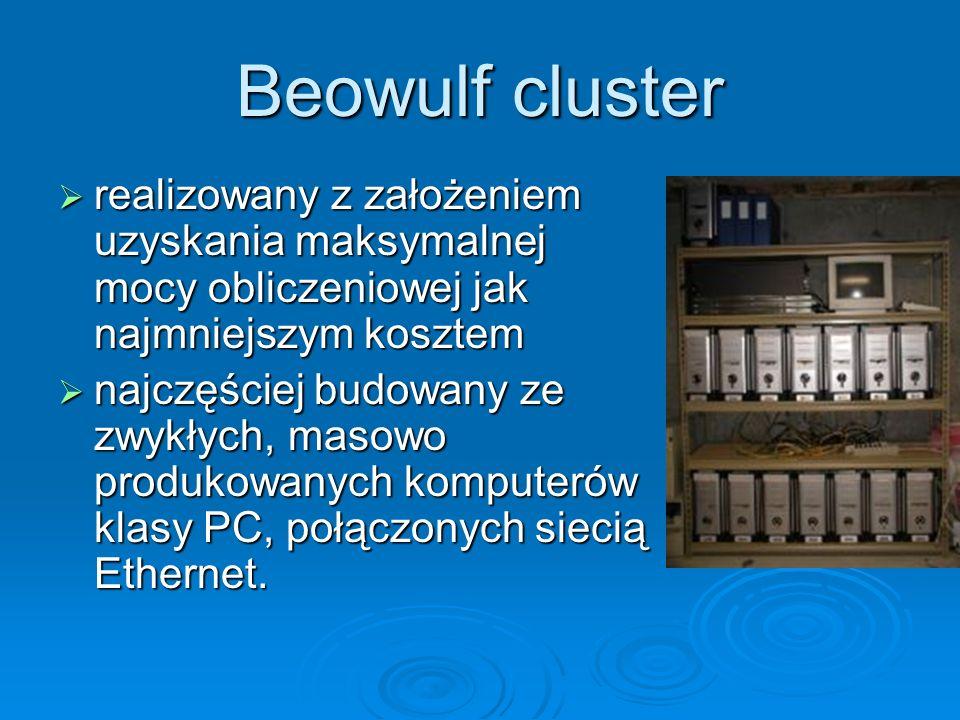 Beowulf cluster realizowany z założeniem uzyskania maksymalnej mocy obliczeniowej jak najmniejszym kosztem realizowany z założeniem uzyskania maksymal