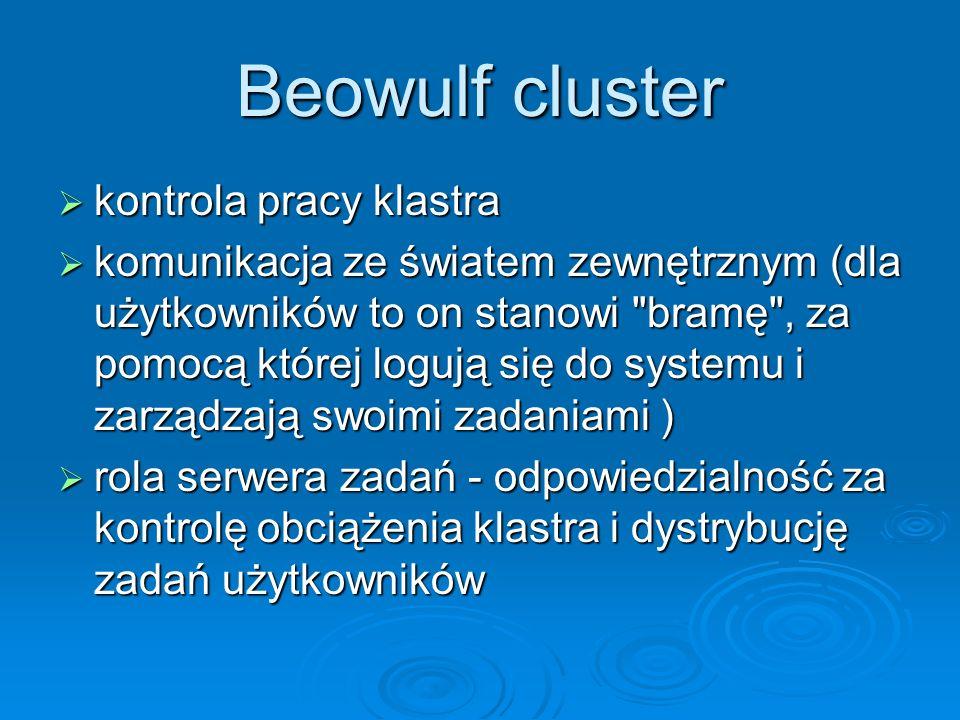 Beowulf cluster kontrola pracy klastra kontrola pracy klastra komunikacja ze światem zewnętrznym (dla użytkowników to on stanowi