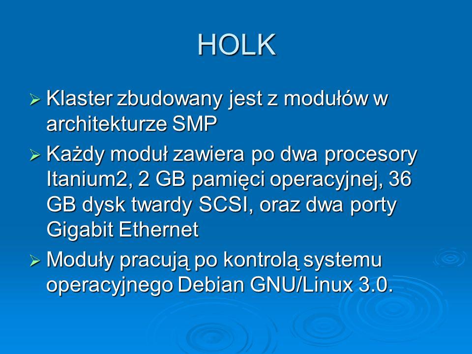 HOLK Klaster zbudowany jest z modułów w architekturze SMP Klaster zbudowany jest z modułów w architekturze SMP Każdy moduł zawiera po dwa procesory It