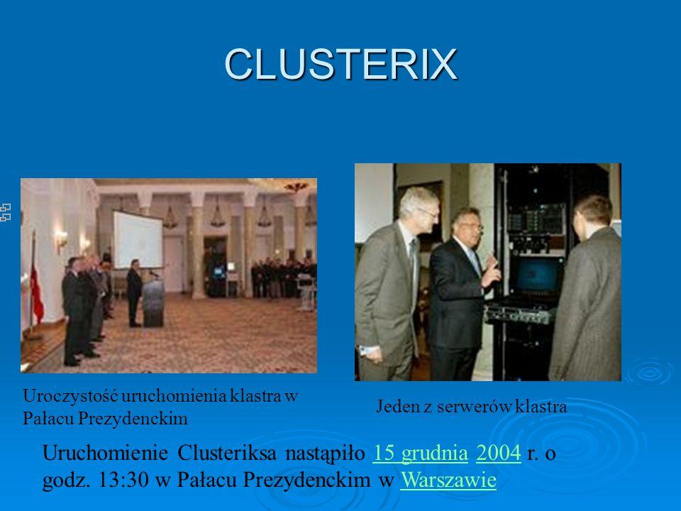CLUSTERIX Uroczystość uruchomienia klastra w Pałacu Prezydenckim Jeden z serwerów klastra Uruchomienie Clusteriksa nastąpiło 15 grudnia 2004 r. o godz