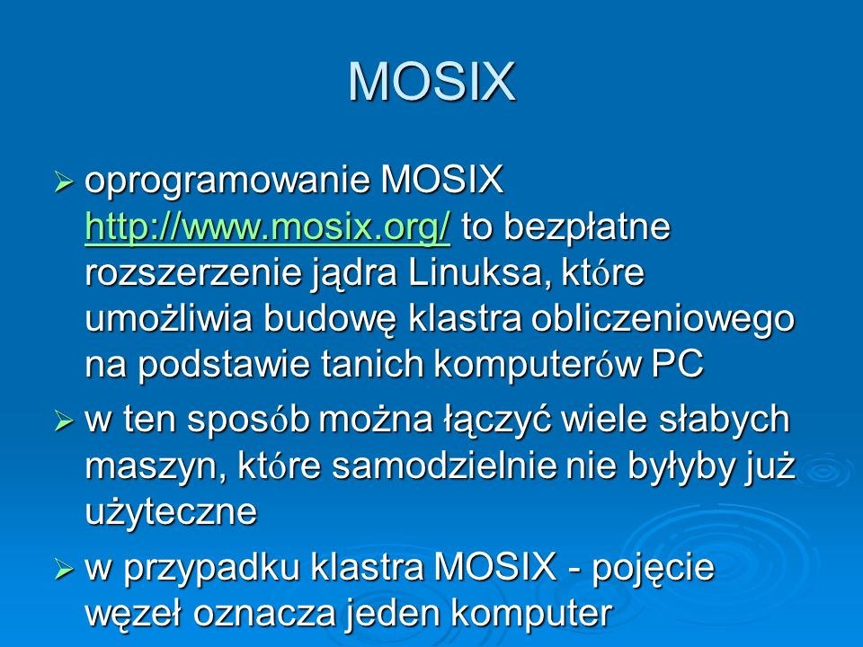 MOSIX oprogramowanie MOSIX http://www.mosix.org/ to bezpłatne rozszerzenie jądra Linuksa, kt ó re umożliwia budowę klastra obliczeniowego na podstawie