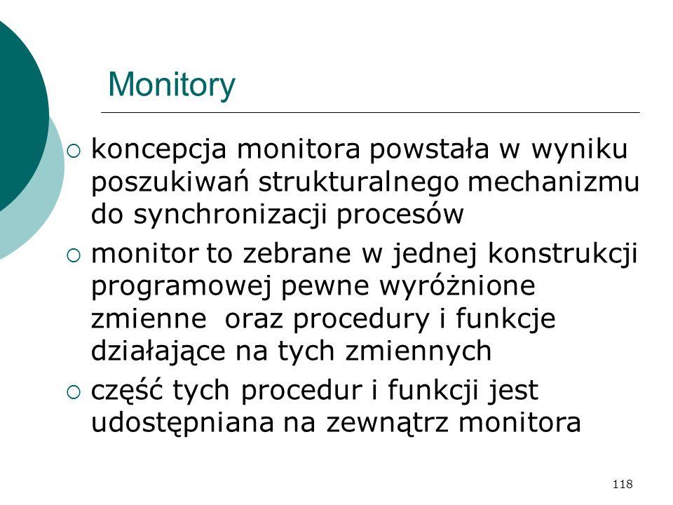 118 Monitory koncepcja monitora powstała w wyniku poszukiwań strukturalnego mechanizmu do synchronizacji procesów monitor to zebrane w jednej konstruk