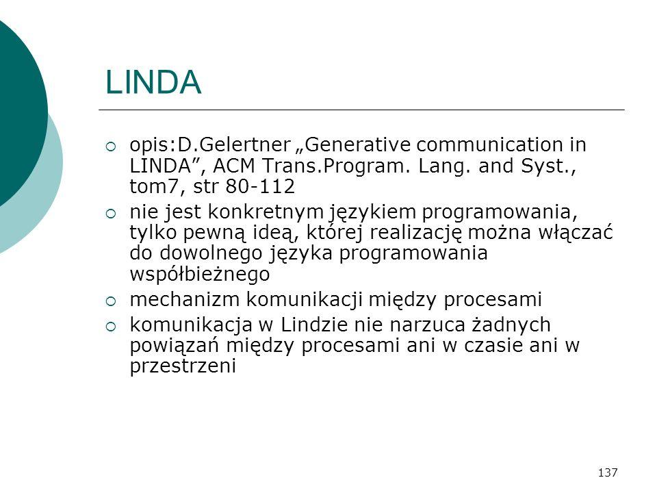 137 LINDA opis:D.Gelertner Generative communication in LINDA, ACM Trans.Program. Lang. and Syst., tom7, str 80-112 nie jest konkretnym językiem progra