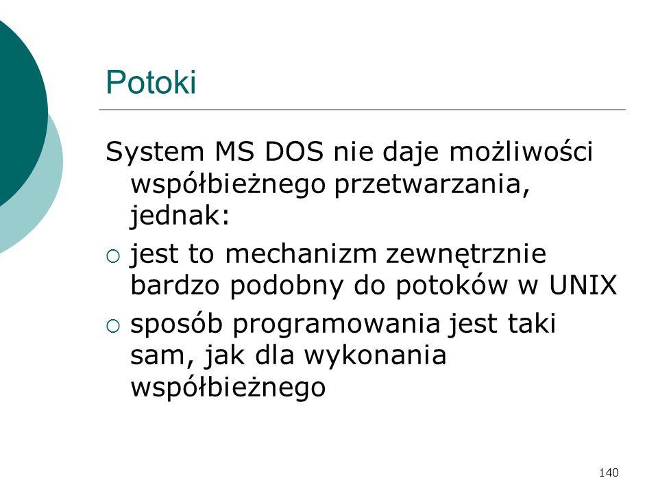 140 Potoki System MS DOS nie daje możliwości współbieżnego przetwarzania, jednak: jest to mechanizm zewnętrznie bardzo podobny do potoków w UNIX sposó