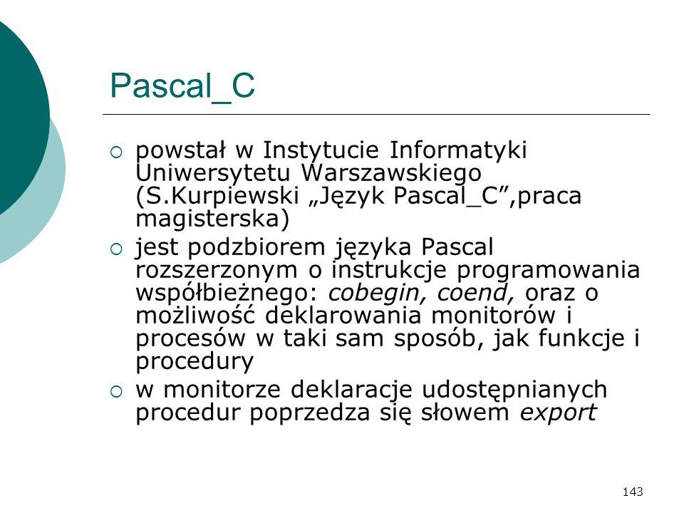 143 Pascal_C powstał w Instytucie Informatyki Uniwersytetu Warszawskiego (S.Kurpiewski Język Pascal_C,praca magisterska) jest podzbiorem języka Pascal