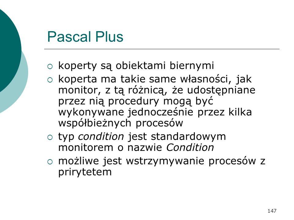 147 Pascal Plus koperty są obiektami biernymi koperta ma takie same własności, jak monitor, z tą różnicą, że udostępniane przez nią procedury mogą być