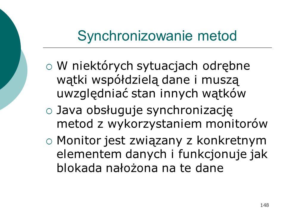 148 Synchronizowanie metod W niektórych sytuacjach odrębne wątki współdzielą dane i muszą uwzględniać stan innych wątków Java obsługuje synchronizację
