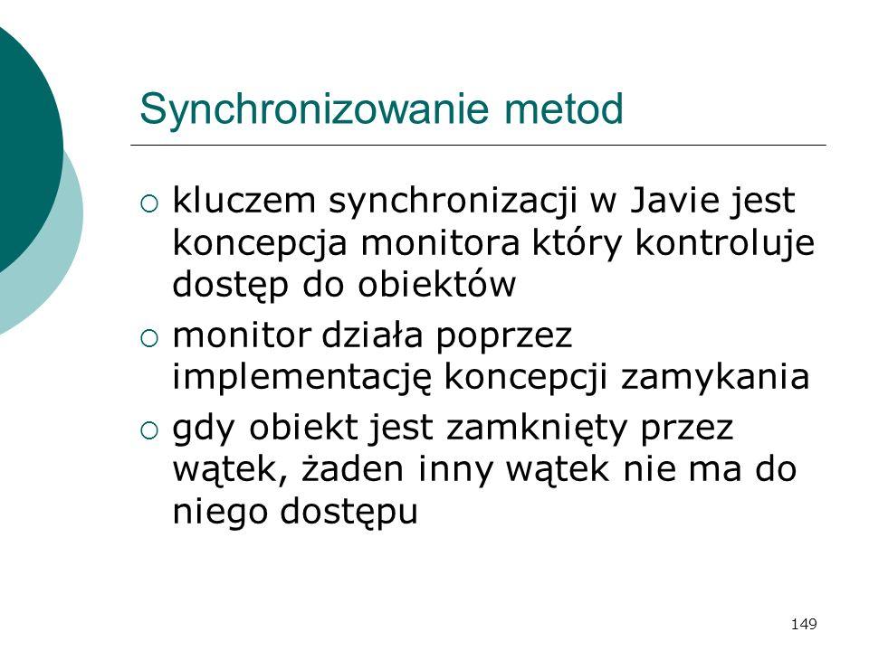 149 Synchronizowanie metod kluczem synchronizacji w Javie jest koncepcja monitora który kontroluje dostęp do obiektów monitor działa poprzez implement