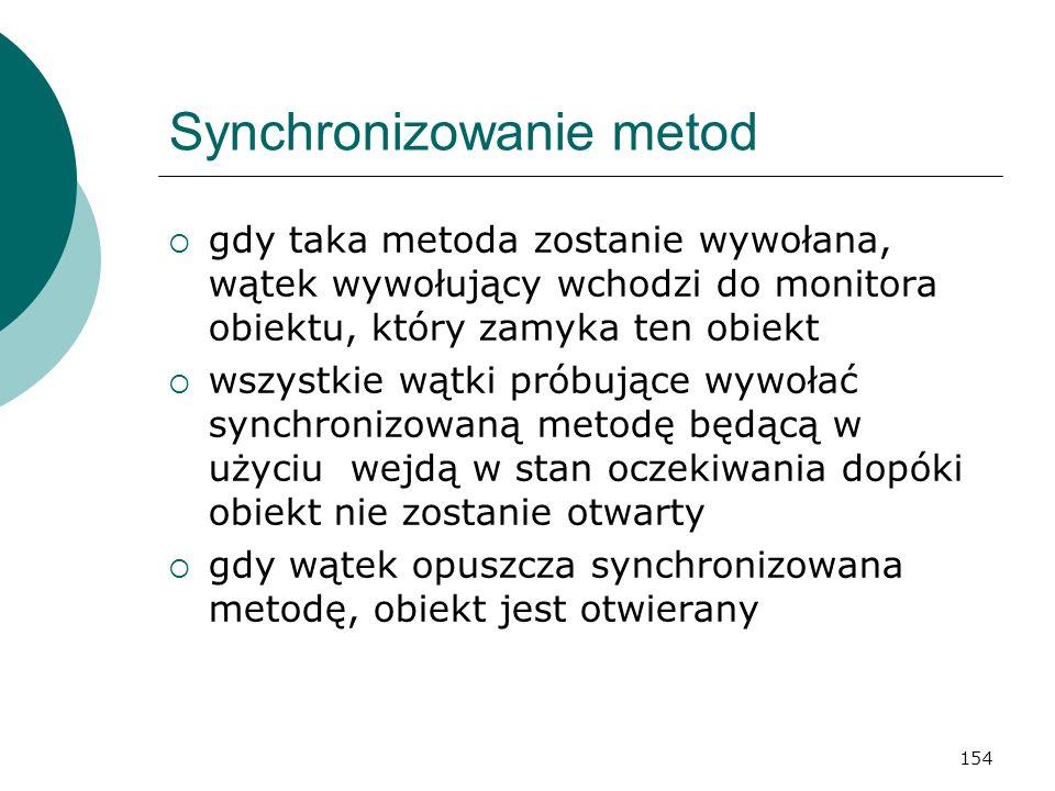 154 Synchronizowanie metod gdy taka metoda zostanie wywołana, wątek wywołujący wchodzi do monitora obiektu, który zamyka ten obiekt wszystkie wątki pr