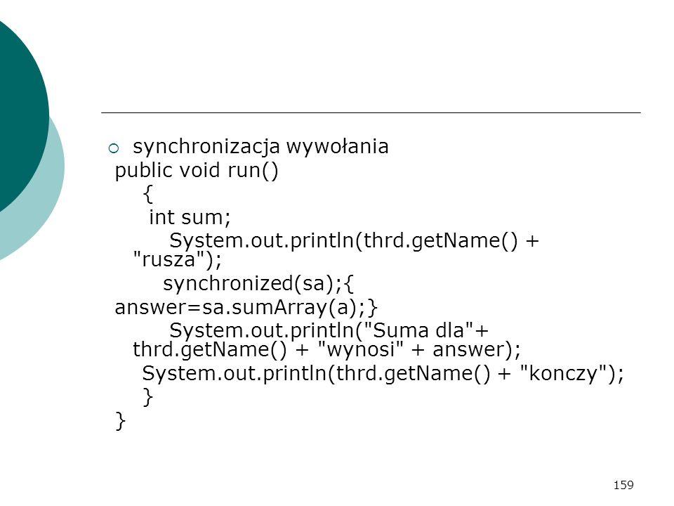 159 synchronizacja wywołania public void run() { int sum; System.out.println(thrd.getName() +