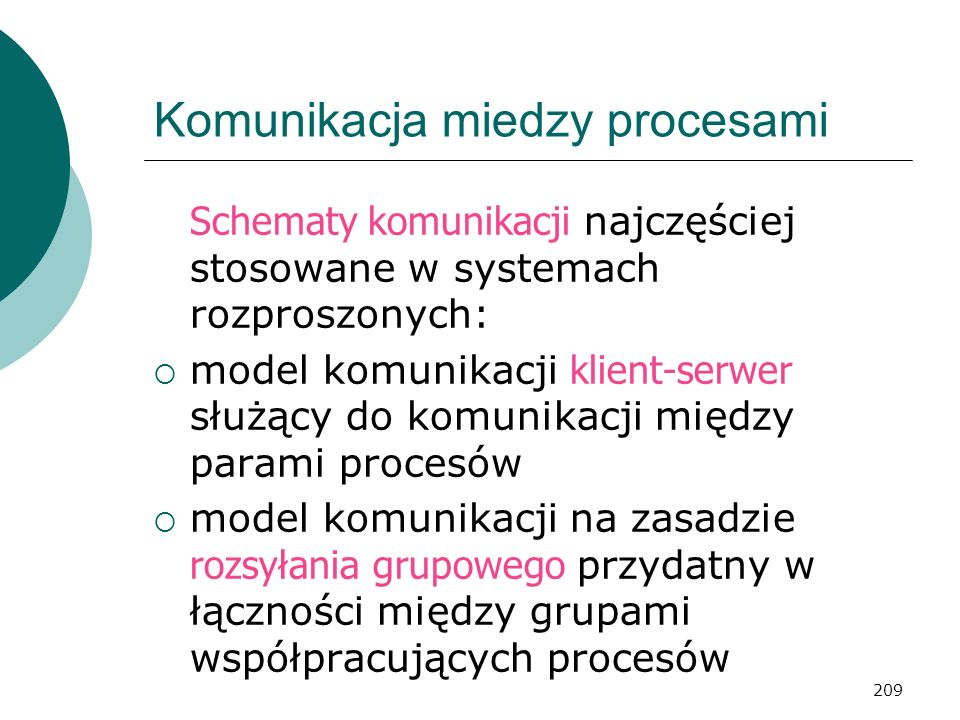 209 Komunikacja miedzy procesami Schematy komunikacji najczęściej stosowane w systemach rozproszonych: model komunikacji klient-serwer służący do komu