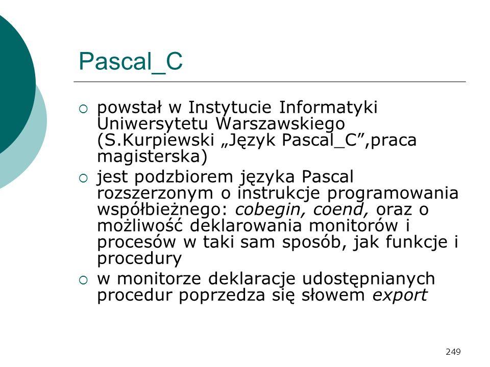 249 Pascal_C powstał w Instytucie Informatyki Uniwersytetu Warszawskiego (S.Kurpiewski Język Pascal_C,praca magisterska) jest podzbiorem języka Pascal