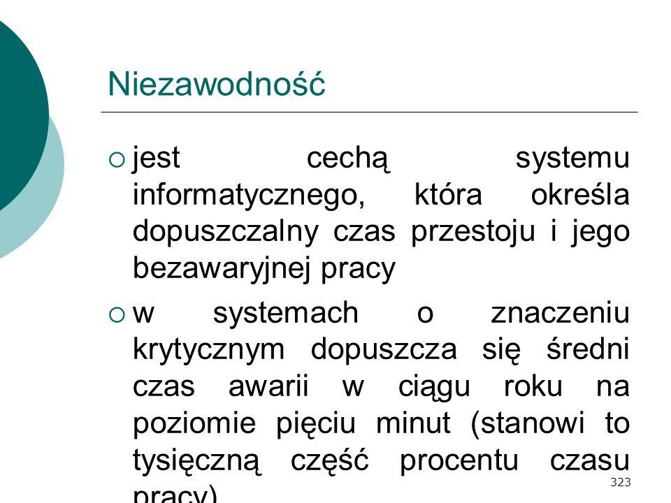 323 Niezawodność jest cechą systemu informatycznego, która określa dopuszczalny czas przestoju i jego bezawaryjnej pracy w systemach o znaczeniu kryty