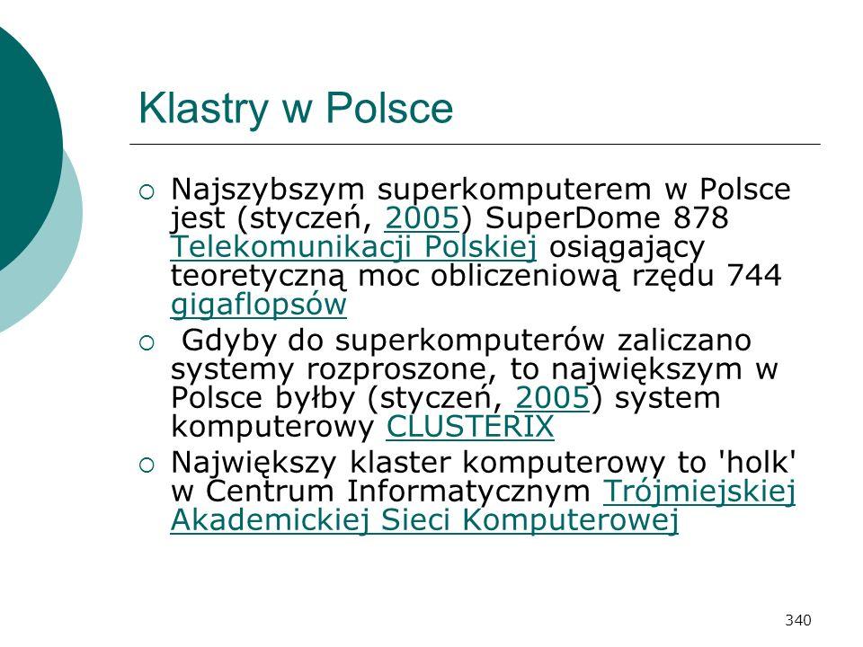 340 Klastry w Polsce Najszybszym superkomputerem w Polsce jest (styczeń, 2005) SuperDome 878 Telekomunikacji Polskiej osiągający teoretyczną moc oblic