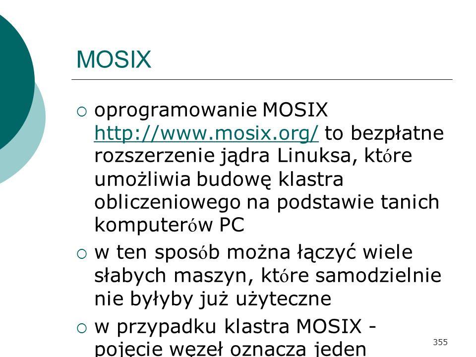 355 MOSIX oprogramowanie MOSIX http://www.mosix.org/ to bezpłatne rozszerzenie jądra Linuksa, kt ó re umożliwia budowę klastra obliczeniowego na podst