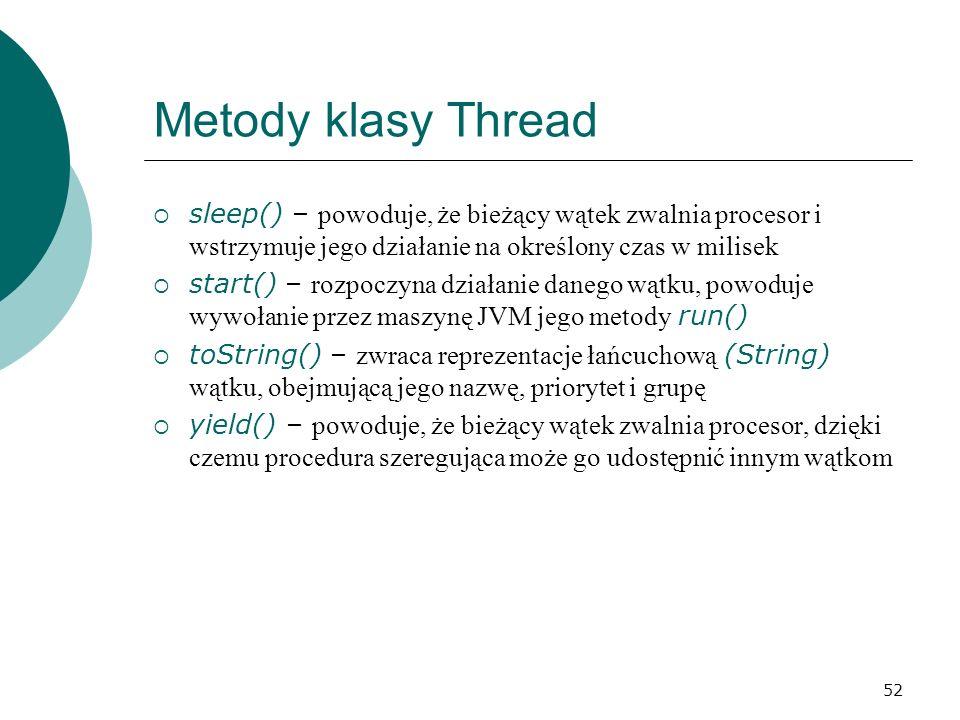 52 Metody klasy Thread sleep() – powoduje, że bieżący wątek zwalnia procesor i wstrzymuje jego działanie na określony czas w milisek start() – rozpocz