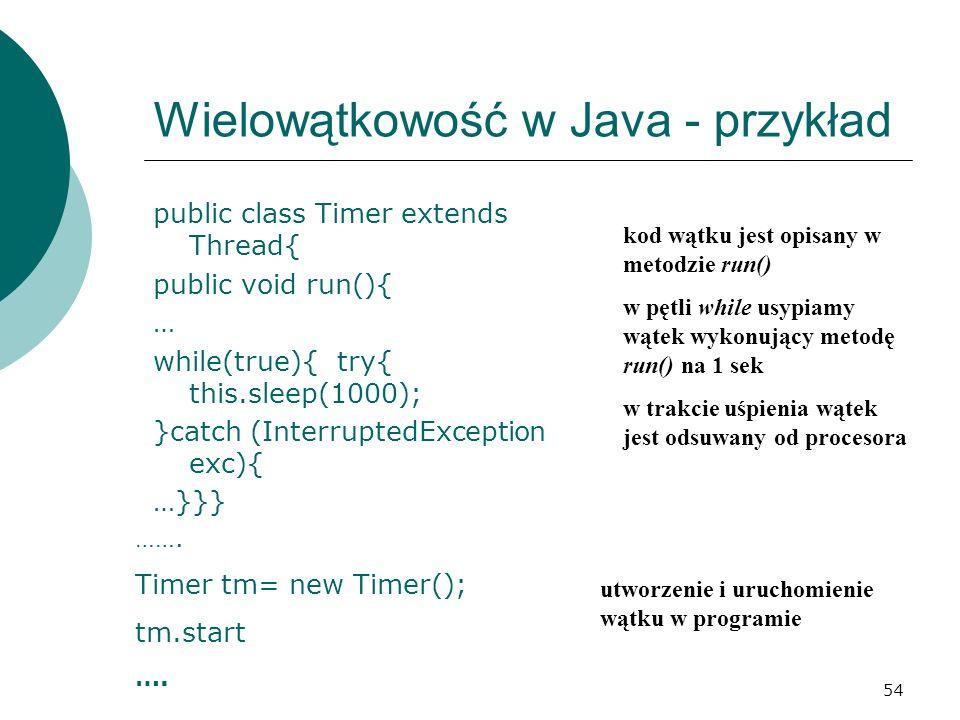 54 Wielowątkowość w Java - przykład public class Timer extends Thread{ public void run(){ … while(true){ try{ this.sleep(1000); }catch (InterruptedExc