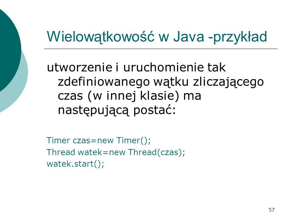 57 Wielowątkowość w Java -przykład utworzenie i uruchomienie tak zdefiniowanego wątku zliczającego czas (w innej klasie) ma następującą postać: Timer