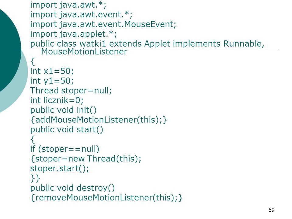 59 import java.awt.*; import java.awt.event.*; import java.awt.event.MouseEvent; import java.applet.*; public class watki1 extends Applet implements R