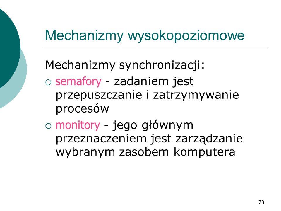 73 Mechanizmy wysokopoziomowe Mechanizmy synchronizacji: semafory - zadaniem jest przepuszczanie i zatrzymywanie procesów monitory - jego głównym prze