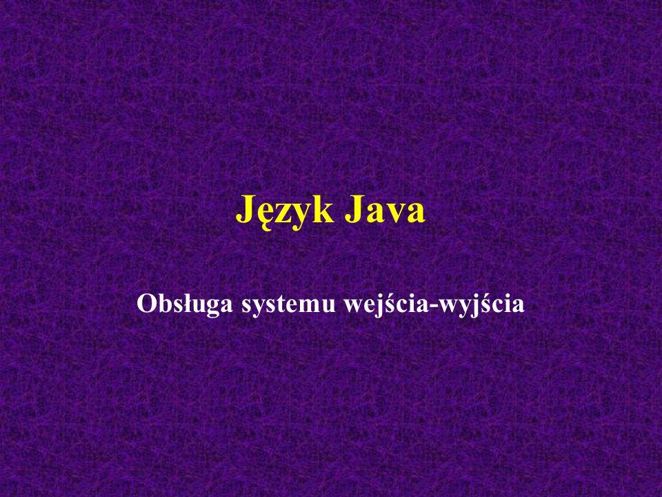 Język Java Obsługa systemu wejścia-wyjścia