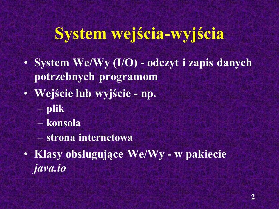 2 System wejścia-wyjścia System We/Wy (I/O) - odczyt i zapis danych potrzebnych programom Wejście lub wyjście - np. –plik –konsola –strona internetowa
