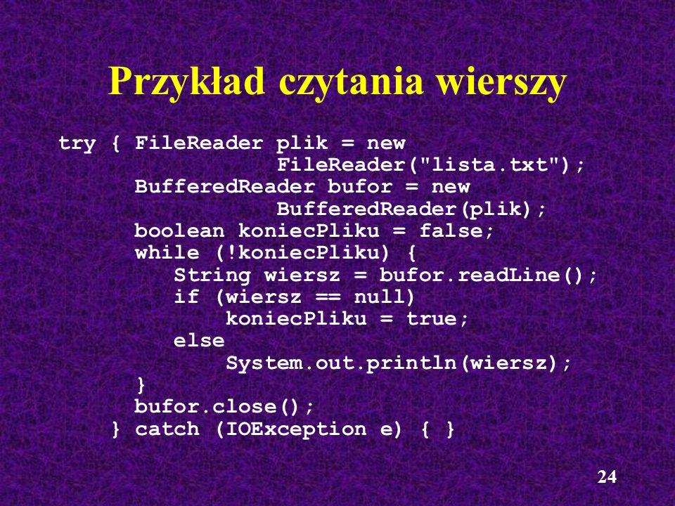 24 Przykład czytania wierszy try { FileReader plik = new FileReader(