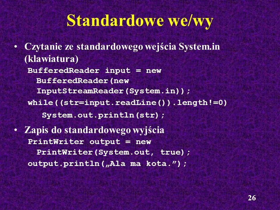 26 Czytanie ze standardowego wejścia System.in (klawiatura) BufferedReader input = new BufferedReader(new InputStreamReader(System.in)); while((str=in
